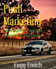 Push Marketing: Sales Digits Guaranteed to Turn your Prospects into Customers ebook by Eugy Enoch