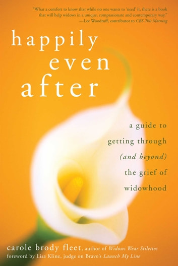 Happily Even After - A Guide to Getting Through (and Beyond) the Grief of Widowhood ebook by Carole Fleet