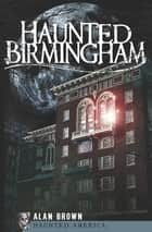 Haunted Birmingham ebook by Alan Brown