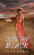 Into the Black - A Romantic Thriller ebook by Elise Noble
