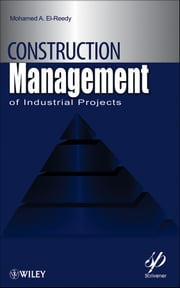 Construction Management for Industrial Projects ebook by Mohamed A. El-Reedy