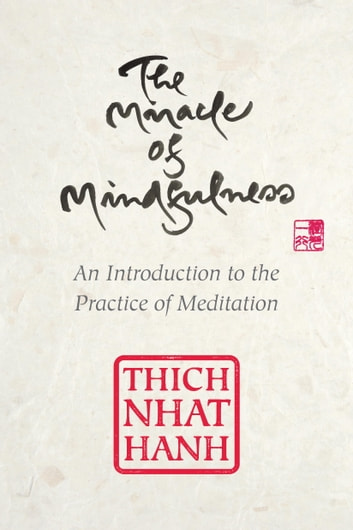 The Miracle of Mindfulness, Gift Edition - An Introduction to the Practice of Meditation ebook by Thich Nhat Hanh