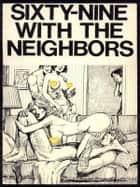Sixty-Nine With The Neighbors - Adult Erotica ebook by