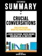 Extended Summary Of Crucial Conversations: Tools For Talking When The Stakes Are High - By Kerry Patterson, Joseph Grenny, Ron McMillan, Al Switzler ebook by Sapiens Editorial, Sapiens Editorial