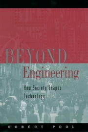 Beyond Engineering - How Society Shapes Technology ebook by Robert Pool