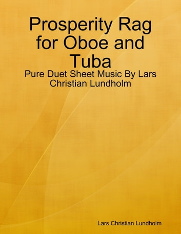Prosperity Rag for Oboe and Tuba - Pure Duet Sheet Music By Lars Christian Lundholm ebook by Lars Christian Lundholm