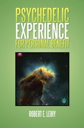 PSYCHEDELIC EXPERIENCE FOR PERSONAL BENEFIT ebook by Robert E. Leihy