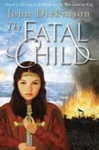The Fatal Child ebook by John Dickinson