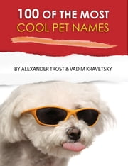 100 of the Most Cool Pet Names ebook by alex trostanetskiy, vadim kravetsky