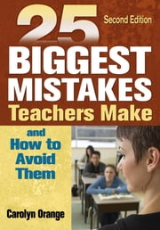 25 Biggest Mistakes Teachers Make and How to Avoid Them ebook by Dr. Carolyn M. Orange