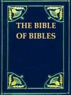 "The Bible of Bibles, Or, Twenty-seven ""Divine"" Revelations ebook by Kersey Graves, Lydia M. Graves"