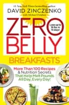 Zero Belly Breakfasts - More Than 100 Recipes & Nutrition Secrets That Help Melt Pounds All Day, Every Day! ebook by David Zinczenko, Michael Freidson