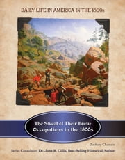 The Sweat of Their Brow - Occupations in the 1800s ebook by Zachary Chastain