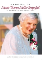Memoirs of Marie Therese Miller-Degenfeld - An International Life in the Twentieth Century ebook by Marie Therese Miller-Degenfeld