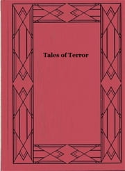 Tales of Terror - Dracula, Frankenstein, The Legend of Sleepy Hollow, The Phantom of the Opera, and 13 More Works of Vampires, Ghosts, and Classic Horror ebook by Various