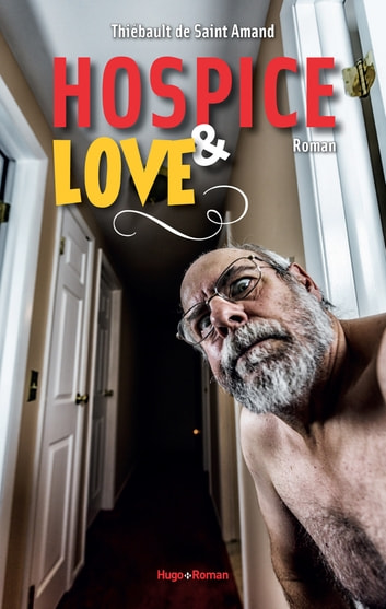 Hospice & love ebook by Thiebault de Saint-amand
