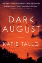 Dark August - A Novel ebook by Katie Tallo