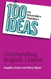 100 Ideas for Secondary Teachers: Outstanding English Lessons ebook by Angella Cooze