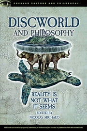 Discworld and Philosophy - Reality Is Not What It Seems ebook by Nicolas Michaud
