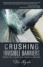 Crushing Invisible Barriers ebook by Dee Kyalo