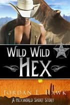 Wild Wild Hex - A Hexworld Short Story ebook by Jordan L. Hawk