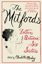 The Mitfords: Letters between Six Sisters ebook by Charlotte Mosley