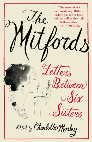 The Mitfords: Letters between Six Sisters ebook by
