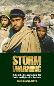 Storm Warning - Riding the Crosswinds in the Pakistan-Afghan Borderlands ebook by Brooke-Smith