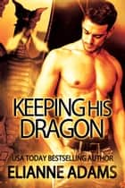 Keeping His Dragon ebook by Élianne Adams