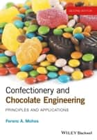 Confectionery and Chocolate Engineering - Principles and Applications ebook by Ferenc A. Mohos