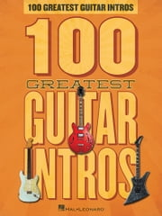 100 Greatest Guitar Intros Songbook ebook by Hal Leonard Corp.