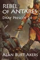 Rebel of Antares ebook by Alan Burt Akers