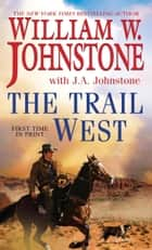 The Trail West ebook by William W. Johnstone,J.A. Johnstone