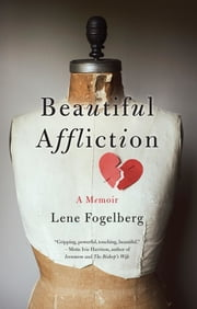 Beautiful Affliction - A Memoir ebook by Lene Fogelberg