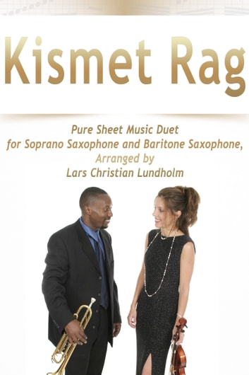 Kismet Rag Pure Sheet Music Duet for Soprano Saxophone and Baritone Saxophone, Arranged by Lars Christian Lundholm ebook by Pure Sheet Music