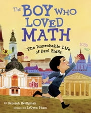 The Boy Who Loved Math - The Improbable Life of Paul Erdos ebook by Deborah Heiligman,LeUyen Pham