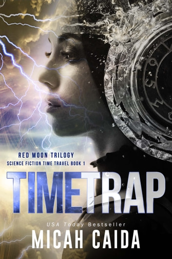 Time Trap: Red Moon science fiction, time travel trilogy book 1 ebook by Micah Caida