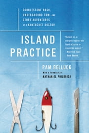 Island Practice - Cobblestone Rash, Underground Tom, and Other Adventures of a Nantucket Doctor ebook by Pam Belluck