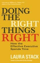 Doing the Right Things Right - How the Effective Executive Spends Time ebook by Laura Stack, William A. Cohen