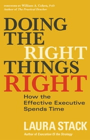 Doing the Right Things Right - How the Effective Executive Spends Time ebook by Laura Stack,William A. Cohen