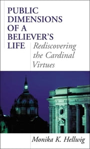 Public Dimensions of a Believer's Life - Rediscovering the Cardinal Virtues ebook by Monika K. Hellwig