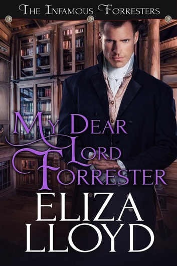 My Dear Lord Forrester - The Infamous Forresters, #2 ebook by Eliza Lloyd