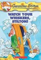 Geronimo Stilton #17: Watch Your Whiskers, Stilton! ebook by Geronimo Stilton