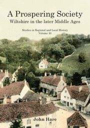 A Prospering Society: Wiltshire in the Later Middle Ages ebook by John Hare