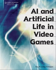 AI and Artificial Life in Video Games ebook by Guy W. Lecky-Thompson