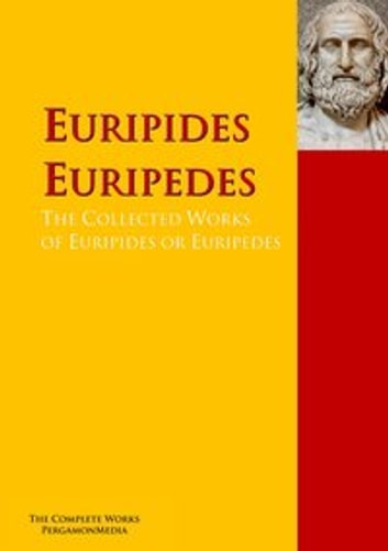 The Collected Works of Euripides or Euripedes - The Complete Works PergamonMedia ebook by Euripides,Euripedes