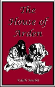 The House of Arden ebook by Edith Nesbit,H. R. Millar (Illustrator)