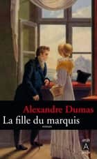 La Fille du Marquis ebook by Alexandre Dumas