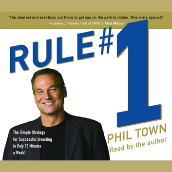 Rule #1 - The Simple Strategy for Successful Investing-in Only 15 Minutes a Week! audiobook by Phil Town