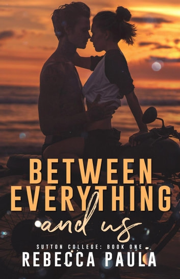 Between Everything And Us - Sutton College, #1 ebook by Rebecca Paula
